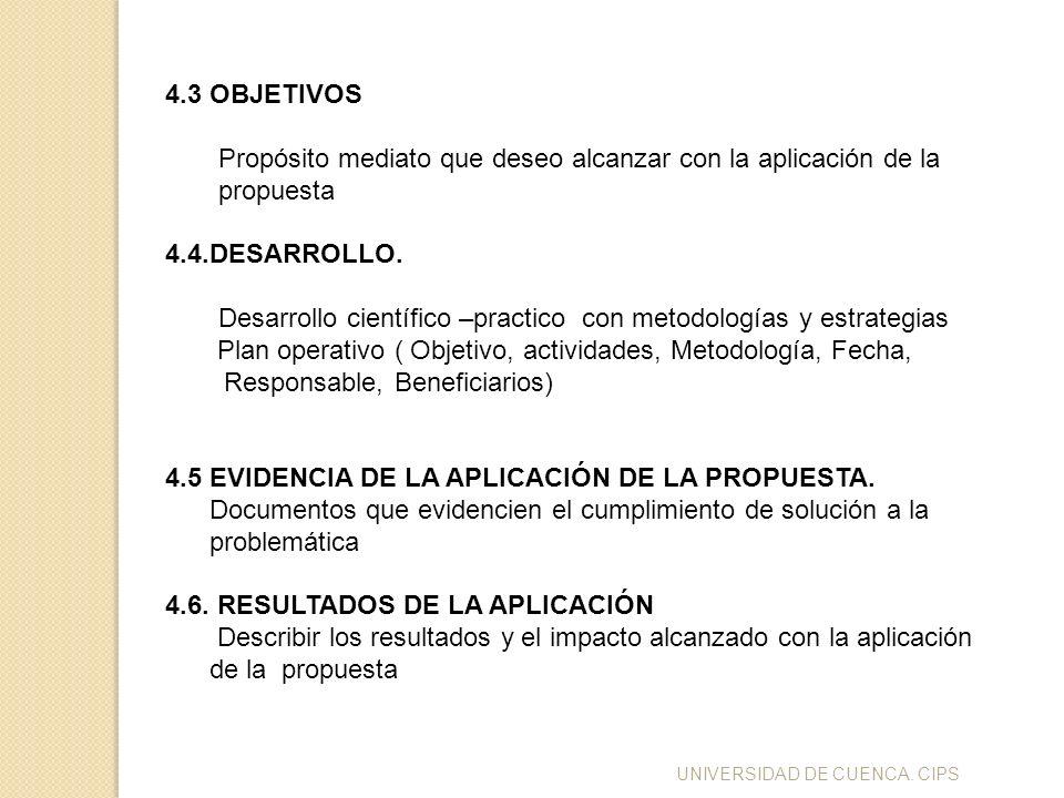 UNIVERSIDAD DE CUENCA. CIPS 4.3 OBJETIVOS Propósito mediato que deseo alcanzar con la aplicación de la propuesta 4.4.DESARROLLO. Desarrollo científico