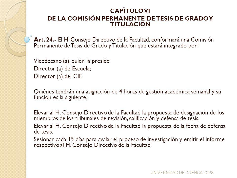 CAPÌTULO VI DE LA COMISIÓN PERMANENTE DE TESIS DE GRADO Y TITULACIÓN Art. 24.- El H. Consejo Directivo de la Facultad, conformará una Comisión Permane