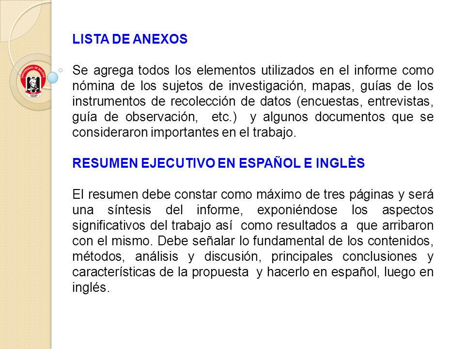 LISTA DE ANEXOS Se agrega todos los elementos utilizados en el informe como nómina de los sujetos de investigación, mapas, guías de los instrumentos d