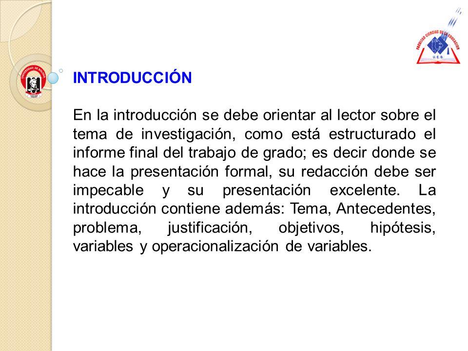 INTRODUCCIÓN En la introducción se debe orientar al lector sobre el tema de investigación, como está estructurado el informe final del trabajo de grad