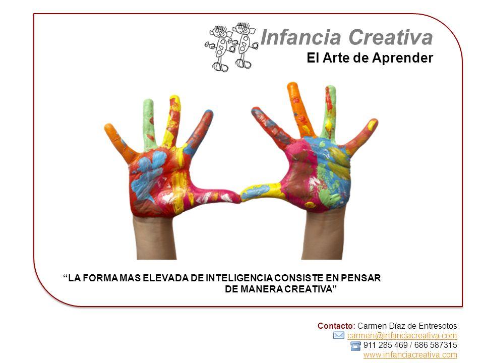 Contacto: Carmen Díaz de Entresotos carmen@infanciacreativa.com 911 285 469 / 686 587315 www.infanciacreativa.com Infancia Creativa El Arte de Aprende