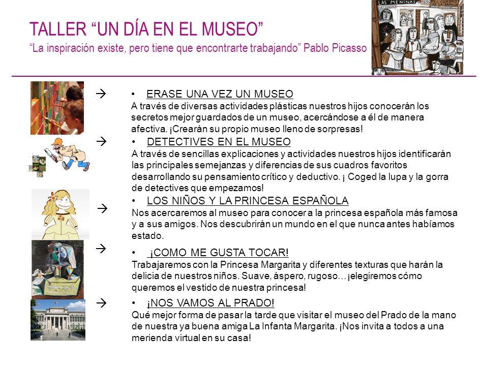 TALLER UN DÍA EN EL MUSEO La inspiración existe, pero tiene que encontrarte trabajando Pablo Picasso ERASE UNA VEZ UN MUSEO A través de diversas activ