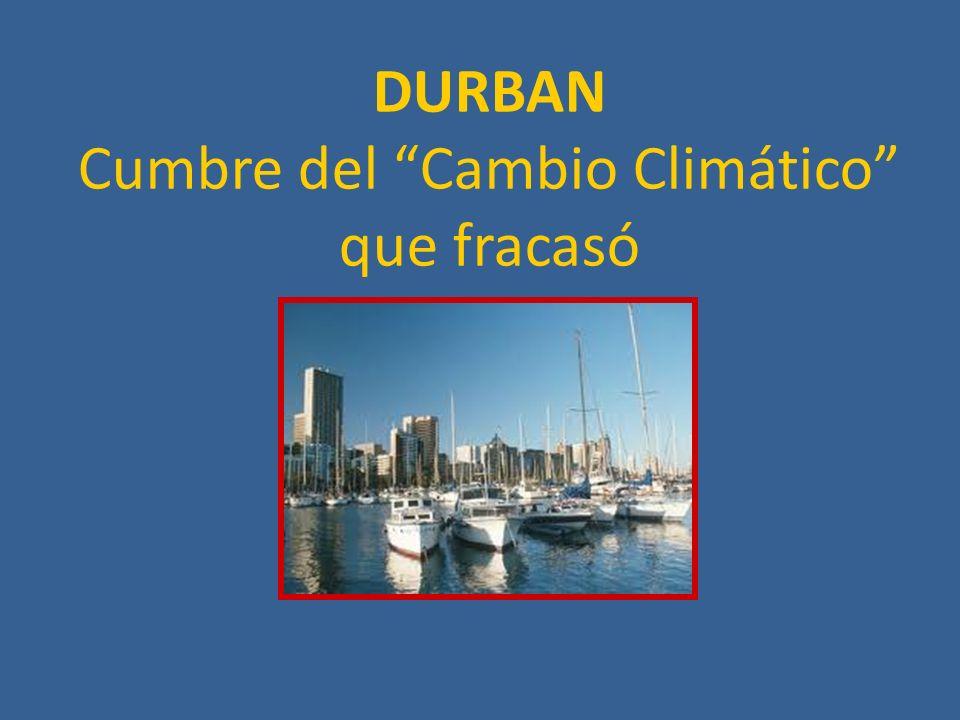DURBAN Cumbre del Cambio Climático que fracasó