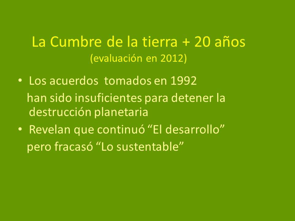 La Cumbre de la tierra + 20 años (evaluación en 2012) Los acuerdos tomados en 1992 han sido insuficientes para detener la destrucción planetaria Revel