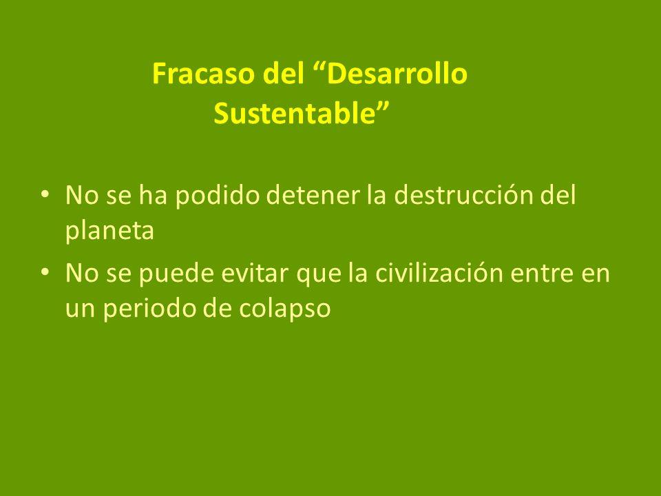 Fracaso del Desarrollo Sustentable No se ha podido detener la destrucción del planeta No se puede evitar que la civilización entre en un periodo de co