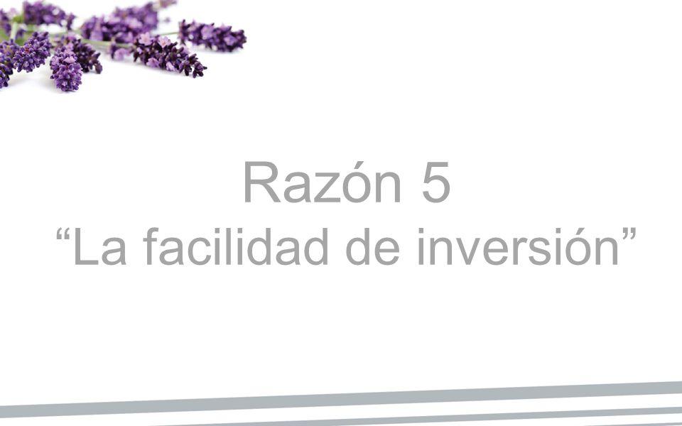 Razón 5 La facilidad de inversión