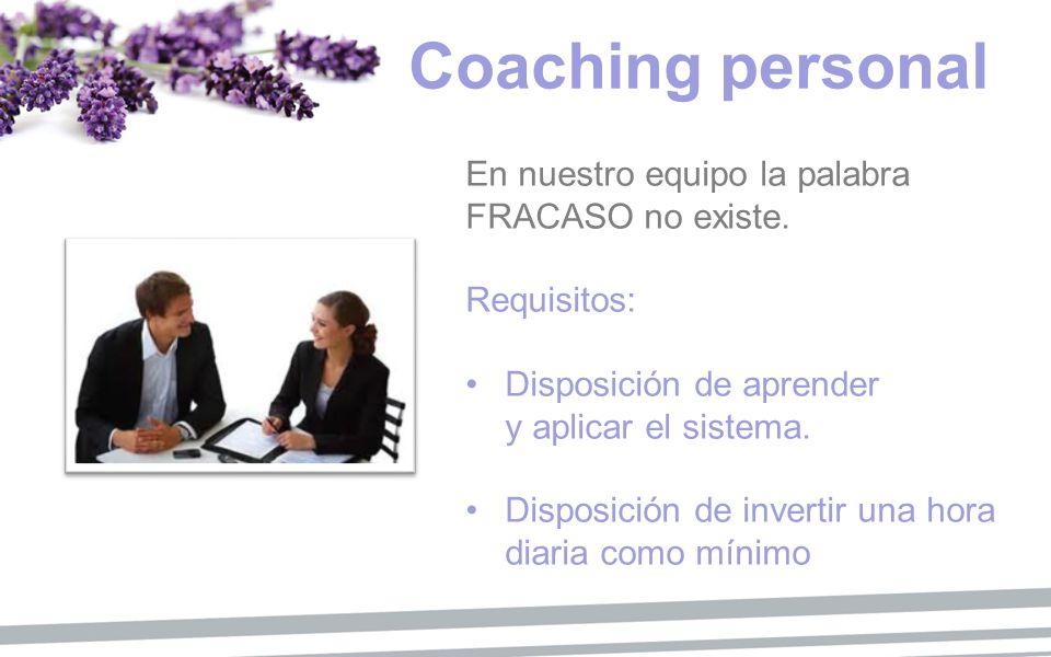 Coaching personal En nuestro equipo la palabra FRACASO no existe. Requisitos: Disposición de aprender y aplicar el sistema. Disposición de invertir un