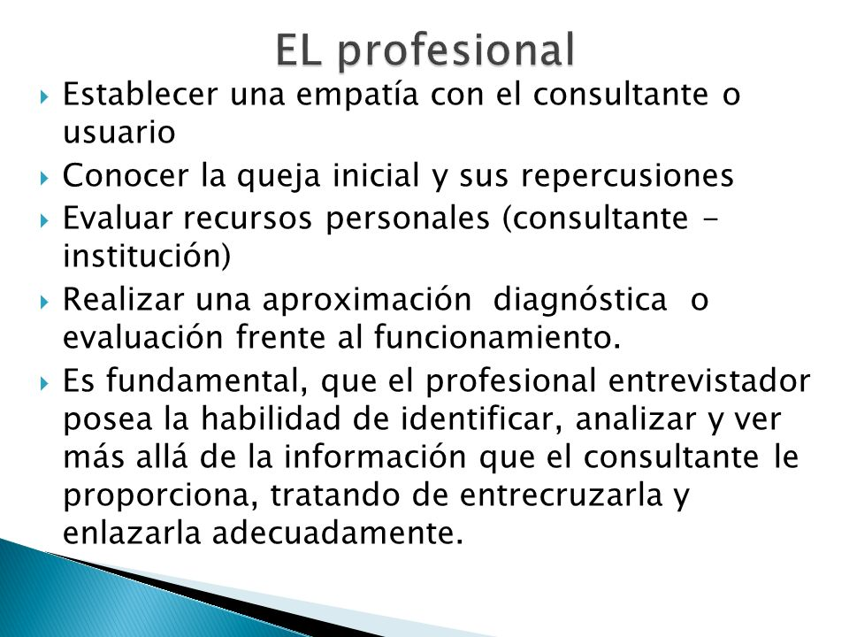 Establecer una empatía con el consultante o usuario Conocer la queja inicial y sus repercusiones Evaluar recursos personales (consultante - institució