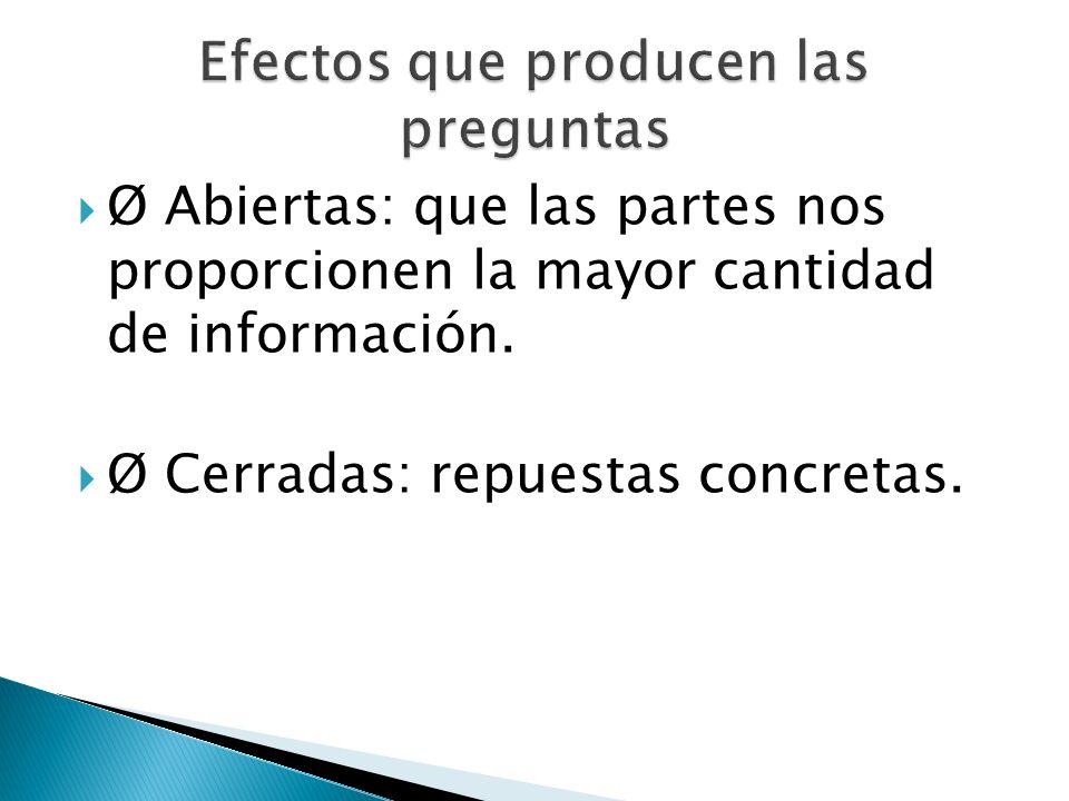 Ø Abiertas: que las partes nos proporcionen la mayor cantidad de información. Ø Cerradas: repuestas concretas.