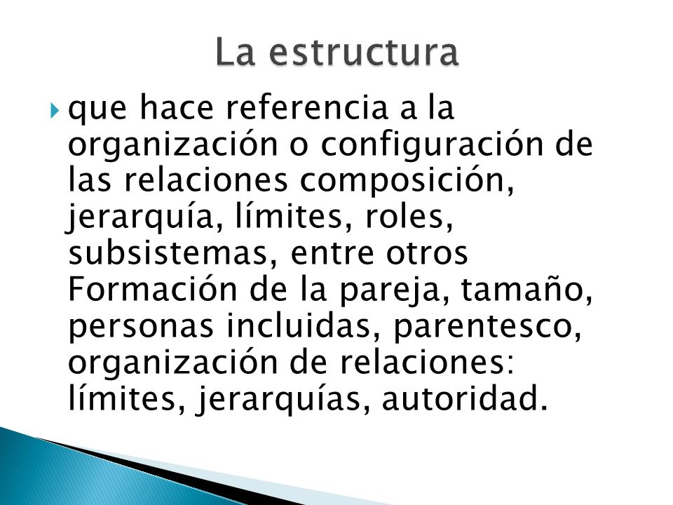 que hace referencia a la organización o configuración de las relaciones composición, jerarquía, límites, roles, subsistemas, entre otros Formación de