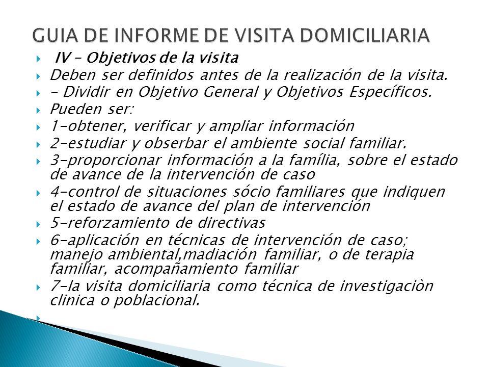 IV – Objetivos de la visita Deben ser definidos antes de la realización de la visita. - Dividir en Objetivo General y Objetivos Específicos. Pueden se