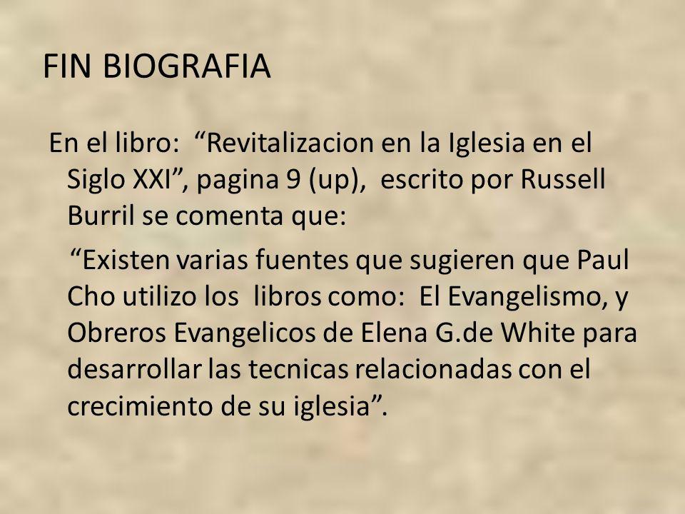 FIN BIOGRAFIA En el libro: Revitalizacion en la Iglesia en el Siglo XXI, pagina 9 (up), escrito por Russell Burril se comenta que: Existen varias fuen