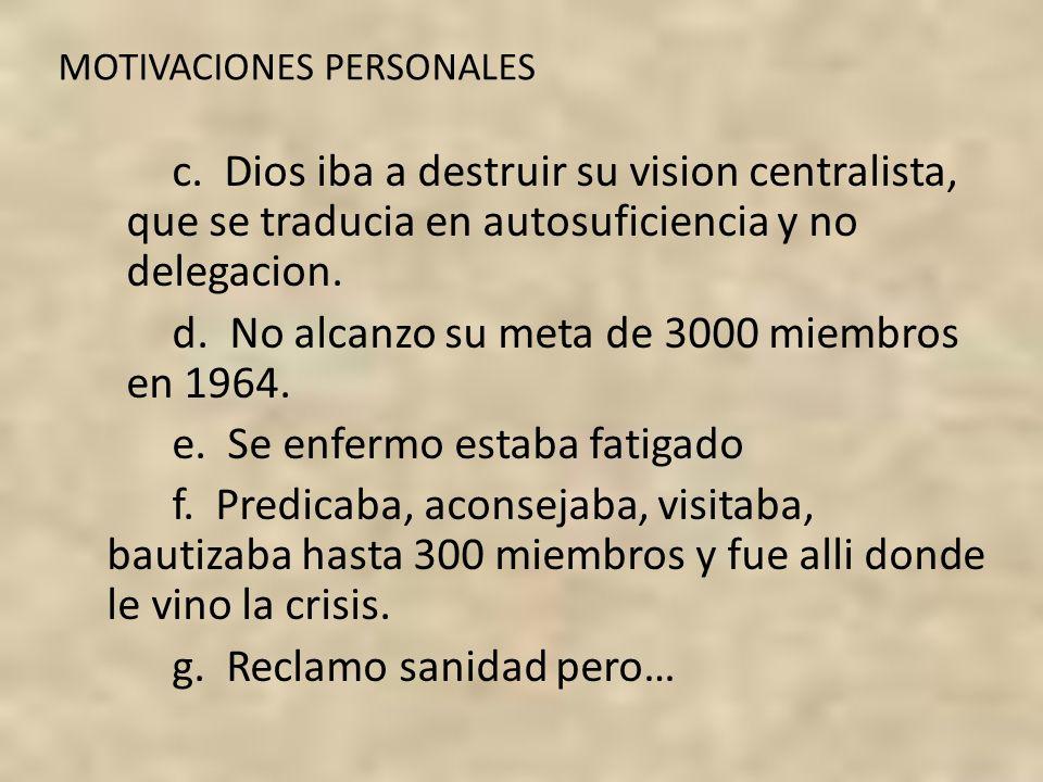 MOTIVACIONES PERSONALES c. Dios iba a destruir su vision centralista, que se traducia en autosuficiencia y no delegacion. d. No alcanzo su meta de 300