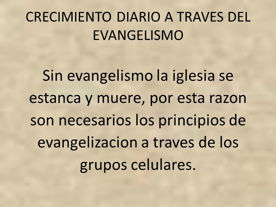 CRECIMIENTO DIARIO A TRAVES DEL EVANGELISMO Sin evangelismo la iglesia se estanca y muere, por esta razon son necesarios los principios de evangelizac