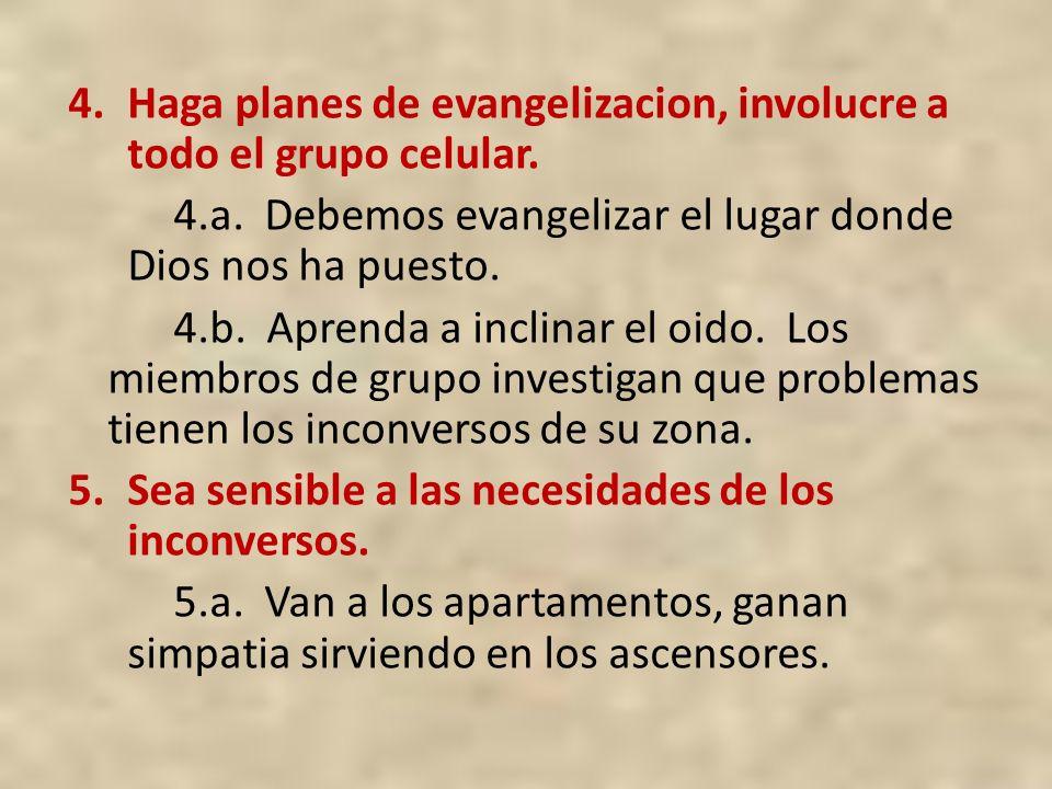 4.Haga planes de evangelizacion, involucre a todo el grupo celular. 4.a. Debemos evangelizar el lugar donde Dios nos ha puesto. 4.b. Aprenda a inclina
