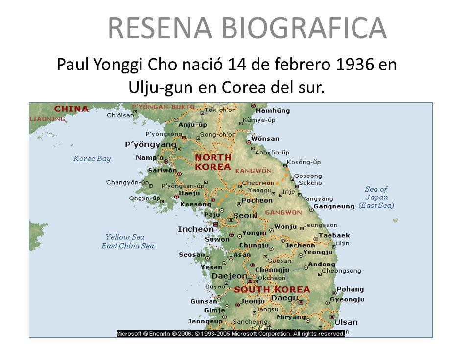 Paul Yonggi Cho nació 14 de febrero 1936 en Ulju-gun en Corea del sur. RESENA BIOGRAFICA