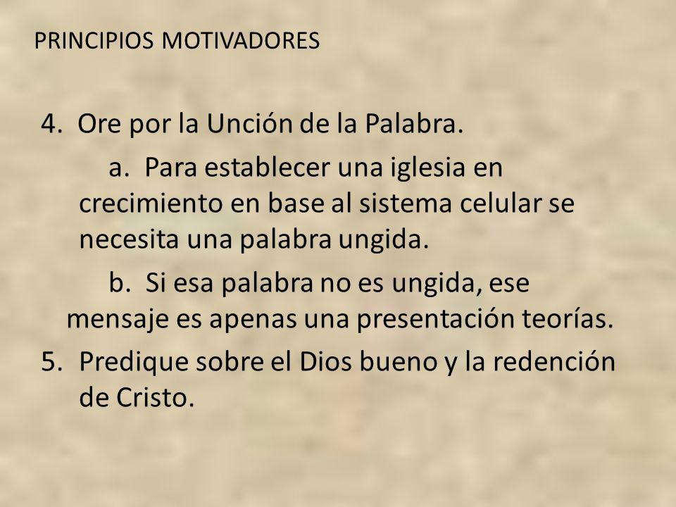 PRINCIPIOS MOTIVADORES 4. Ore por la Unción de la Palabra. a. Para establecer una iglesia en crecimiento en base al sistema celular se necesita una pa