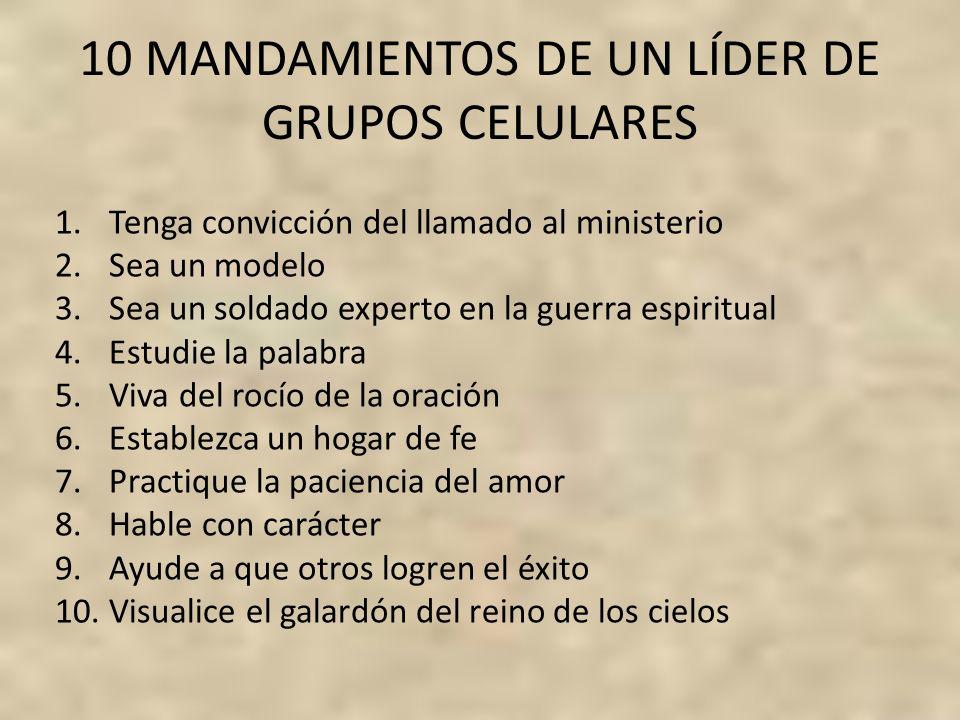 10 MANDAMIENTOS DE UN LÍDER DE GRUPOS CELULARES 1.Tenga convicción del llamado al ministerio 2.Sea un modelo 3.Sea un soldado experto en la guerra esp