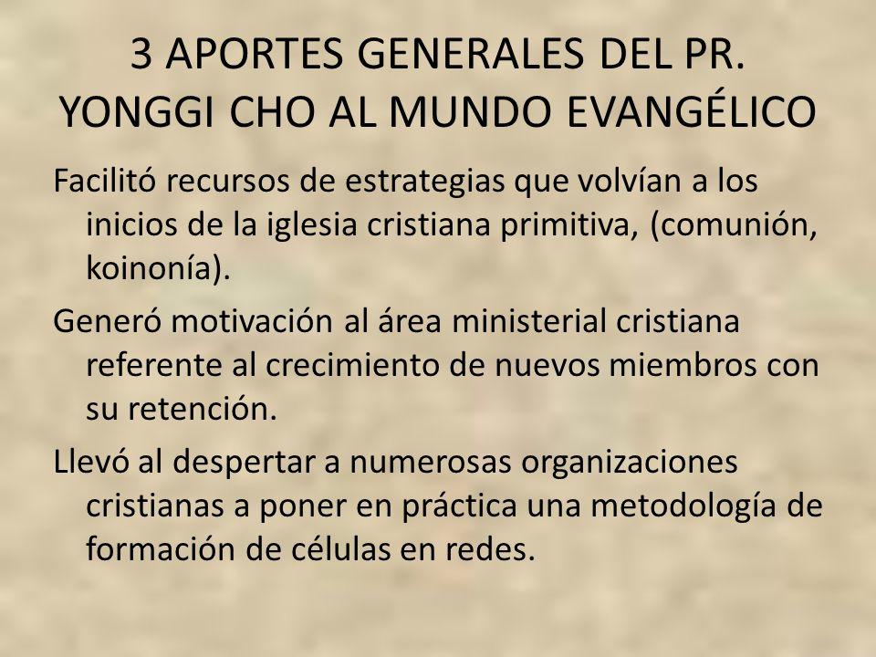 3 APORTES GENERALES DEL PR. YONGGI CHO AL MUNDO EVANGÉLICO Facilitó recursos de estrategias que volvían a los inicios de la iglesia cristiana primitiv