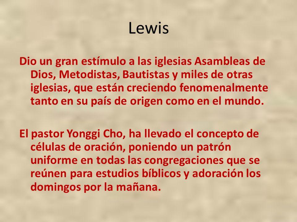 Lewis Dio un gran estímulo a las iglesias Asambleas de Dios, Metodistas, Bautistas y miles de otras iglesias, que están creciendo fenomenalmente tanto