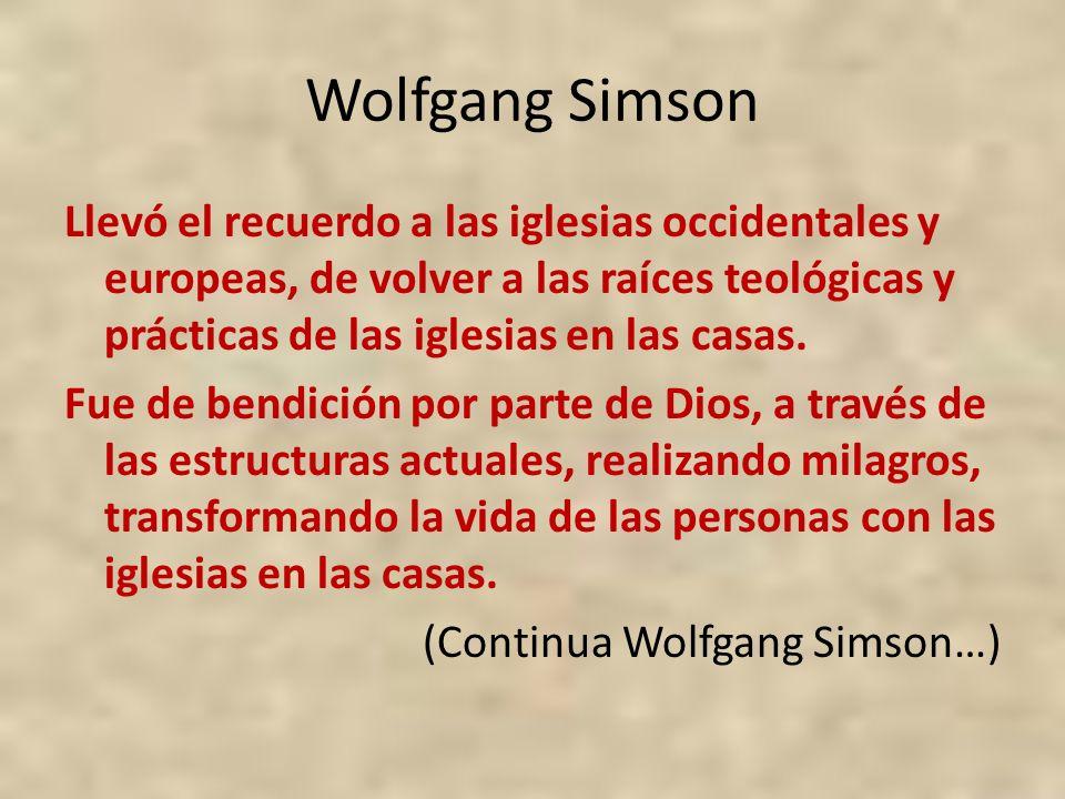 Wolfgang Simson Llevó el recuerdo a las iglesias occidentales y europeas, de volver a las raíces teológicas y prácticas de las iglesias en las casas.