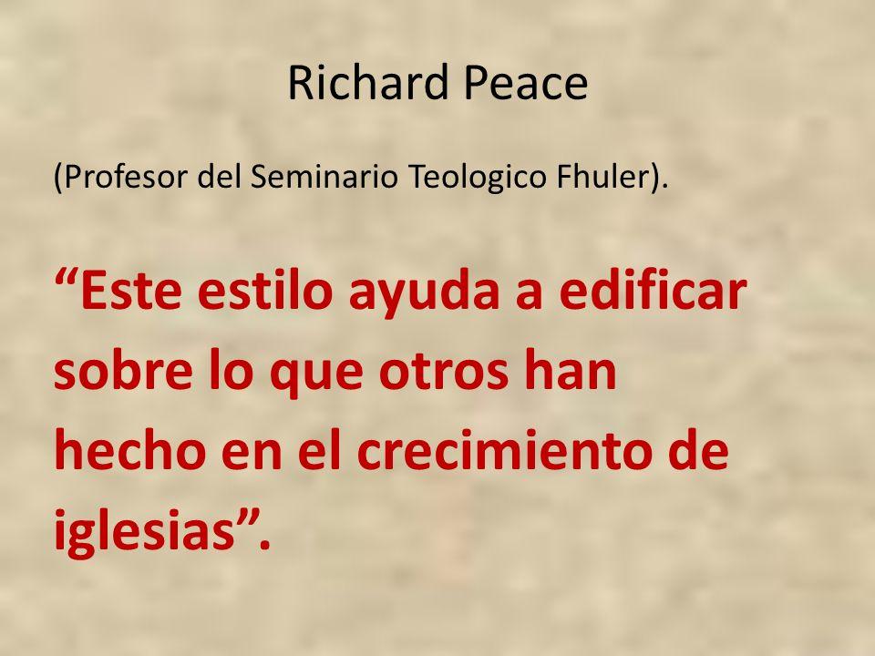 Richard Peace (Profesor del Seminario Teologico Fhuler). Este estilo ayuda a edificar sobre lo que otros han hecho en el crecimiento de iglesias.