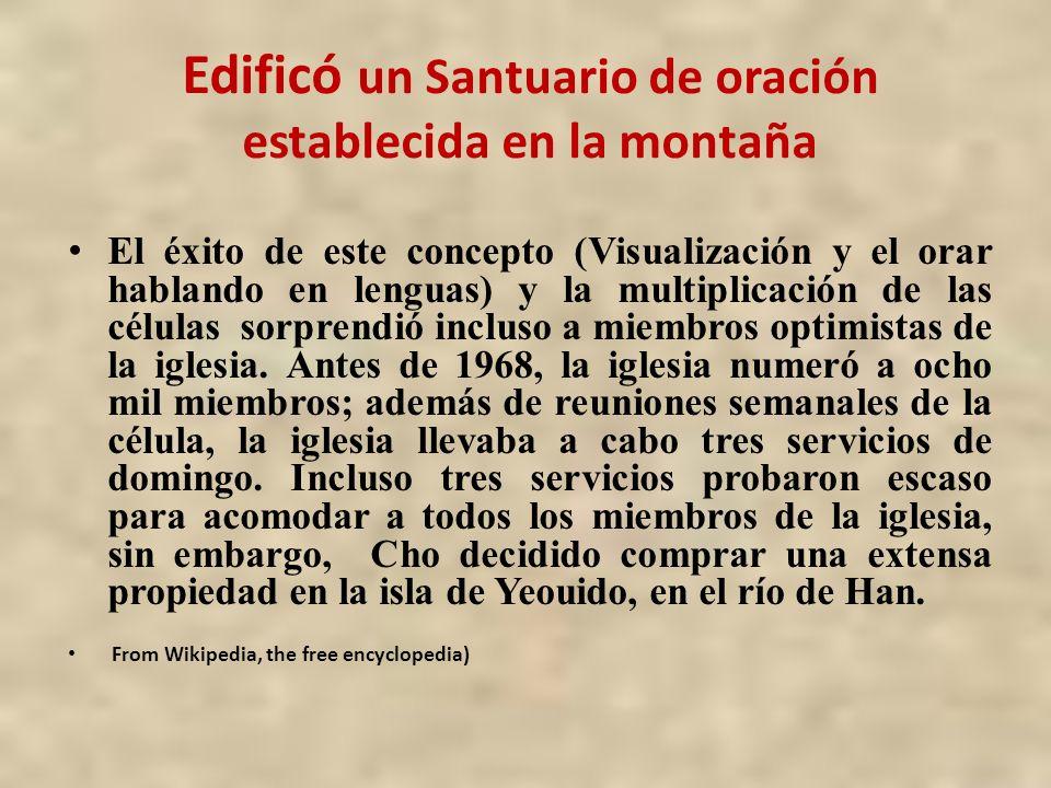 Edificó un Santuario de oración establecida en la montaña El éxito de este concepto (Visualización y el orar hablando en lenguas) y la multiplicación