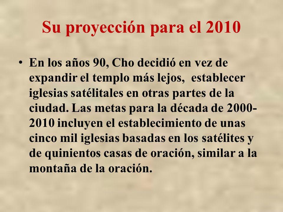 Su proyección para el 2010 En los años 90, Cho decidió en vez de expandir el templo más lejos, establecer iglesias satélitales en otras partes de la c