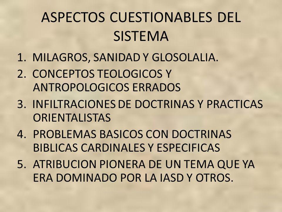 ASPECTOS CUESTIONABLES DEL SISTEMA 1. MILAGROS, SANIDAD Y GLOSOLALIA. 2. CONCEPTOS TEOLOGICOS Y ANTROPOLOGICOS ERRADOS 3. INFILTRACIONES DE DOCTRINAS