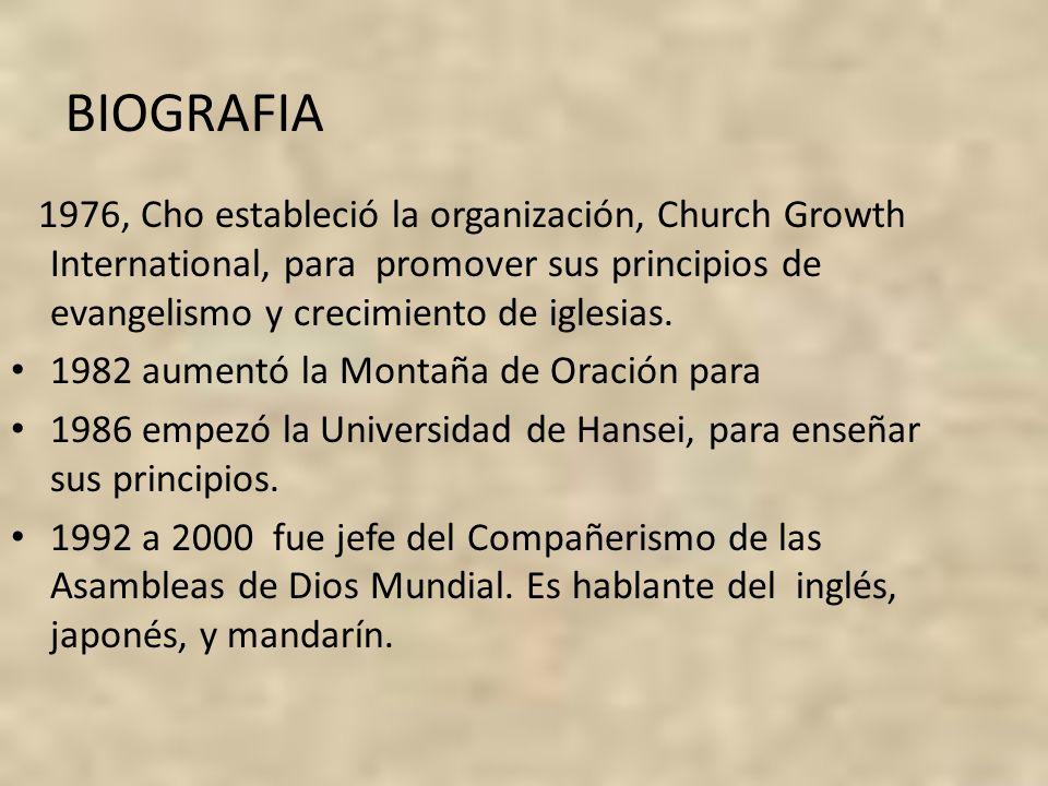 BIOGRAFIA 1976, Cho estableció la organización, Church Growth International, para promover sus principios de evangelismo y crecimiento de iglesias. 19
