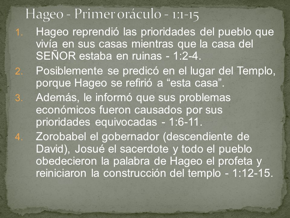 1. Hageo reprendió las prioridades del pueblo que vivía en sus casas mientras que la casa del SEÑOR estaba en ruinas - 1:2-4. 2. Posiblemente se predi