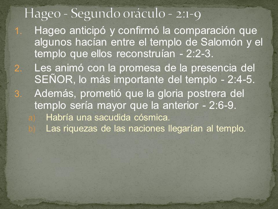 1. Hageo anticipó y confirmó la comparación que algunos hacían entre el templo de Salomón y el templo que ellos reconstruían - 2:2-3. 2. Les animó con