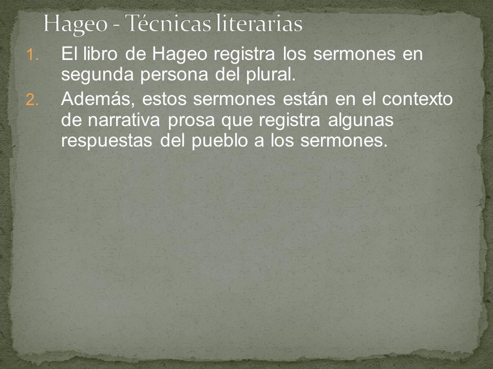 1. El libro de Hageo registra los sermones en segunda persona del plural. 2. Además, estos sermones están en el contexto de narrativa prosa que regist