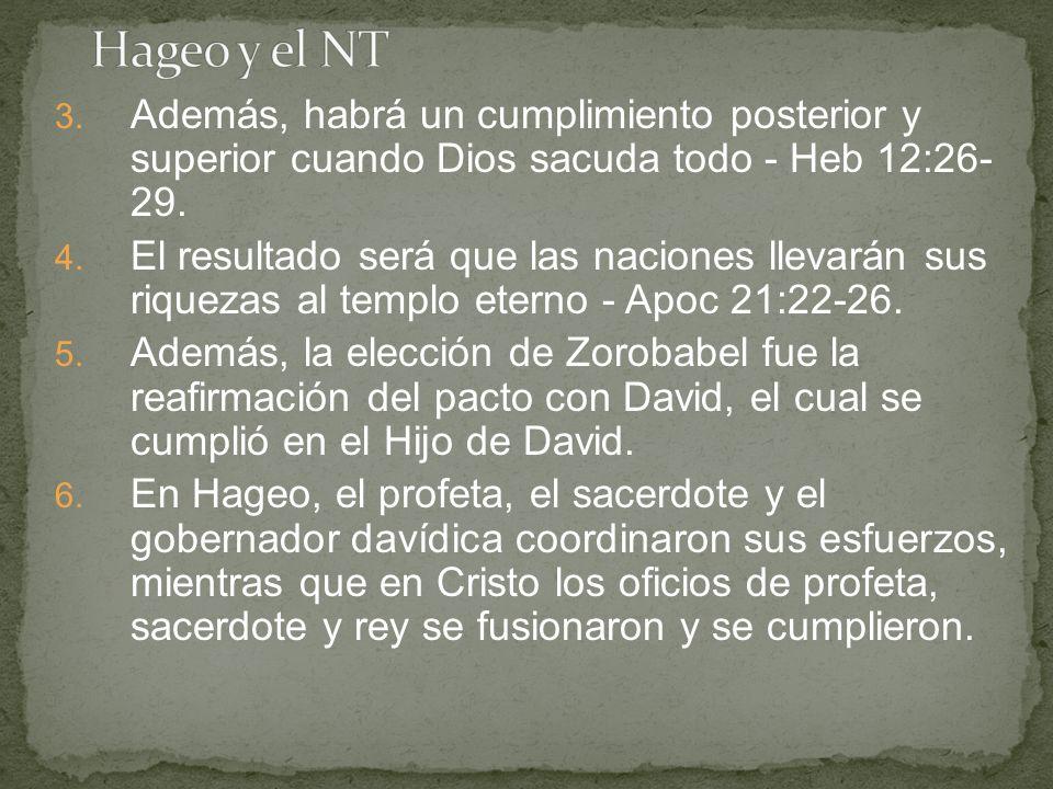 3. Además, habrá un cumplimiento posterior y superior cuando Dios sacuda todo - Heb 12:26- 29. 4. El resultado será que las naciones llevarán sus riqu