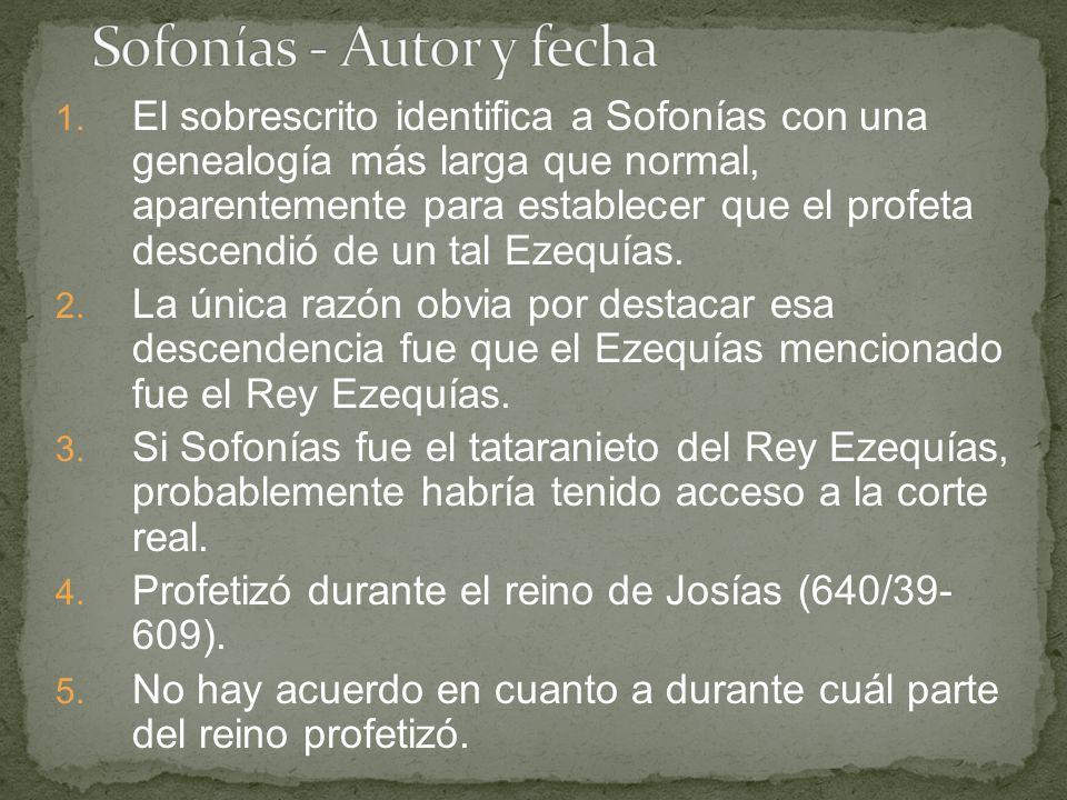 1. El sobrescrito identifica a Sofonías con una genealogía más larga que normal, aparentemente para establecer que el profeta descendió de un tal Ezeq