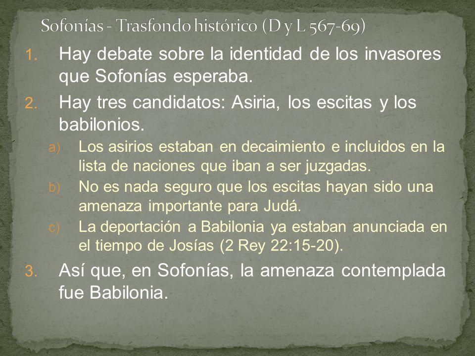 1. Hay debate sobre la identidad de los invasores que Sofonías esperaba. 2. Hay tres candidatos: Asiria, los escitas y los babilonios. a) Los asirios