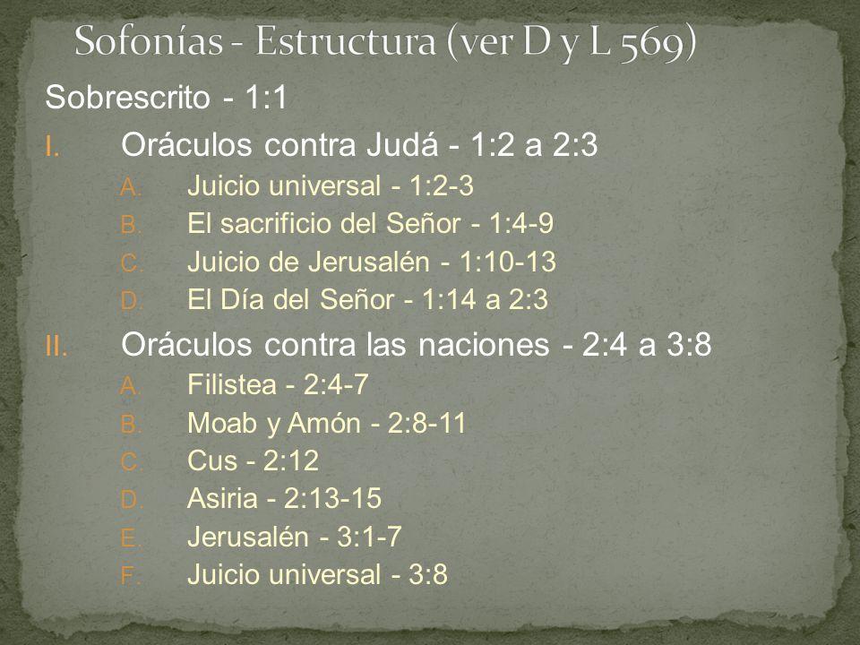 Sobrescrito - 1:1 I. Oráculos contra Judá - 1:2 a 2:3 A. Juicio universal - 1:2-3 B. El sacrificio del Señor - 1:4-9 C. Juicio de Jerusalén - 1:10-13