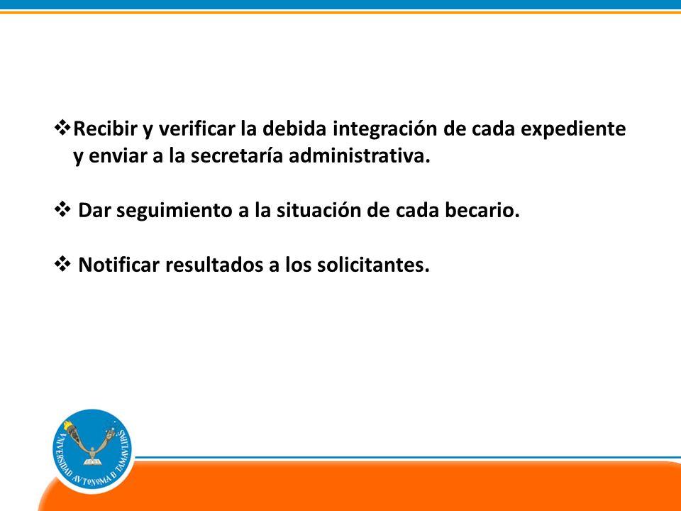 Recibir y verificar la debida integración de cada expediente y enviar a la secretaría administrativa.