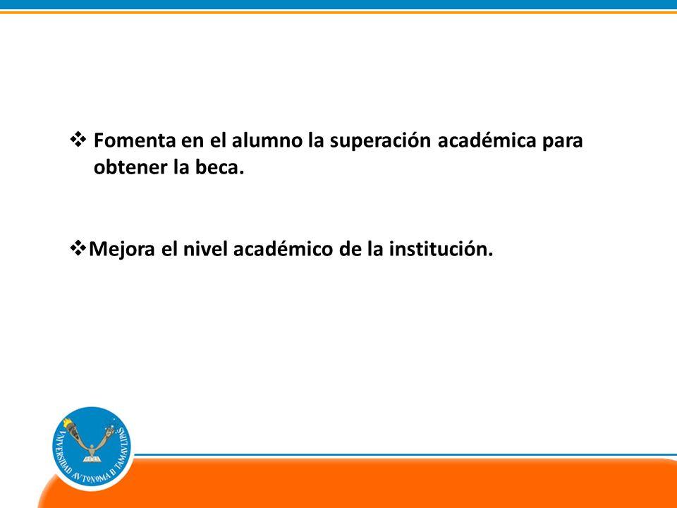 Fomenta en el alumno la superación académica para obtener la beca.