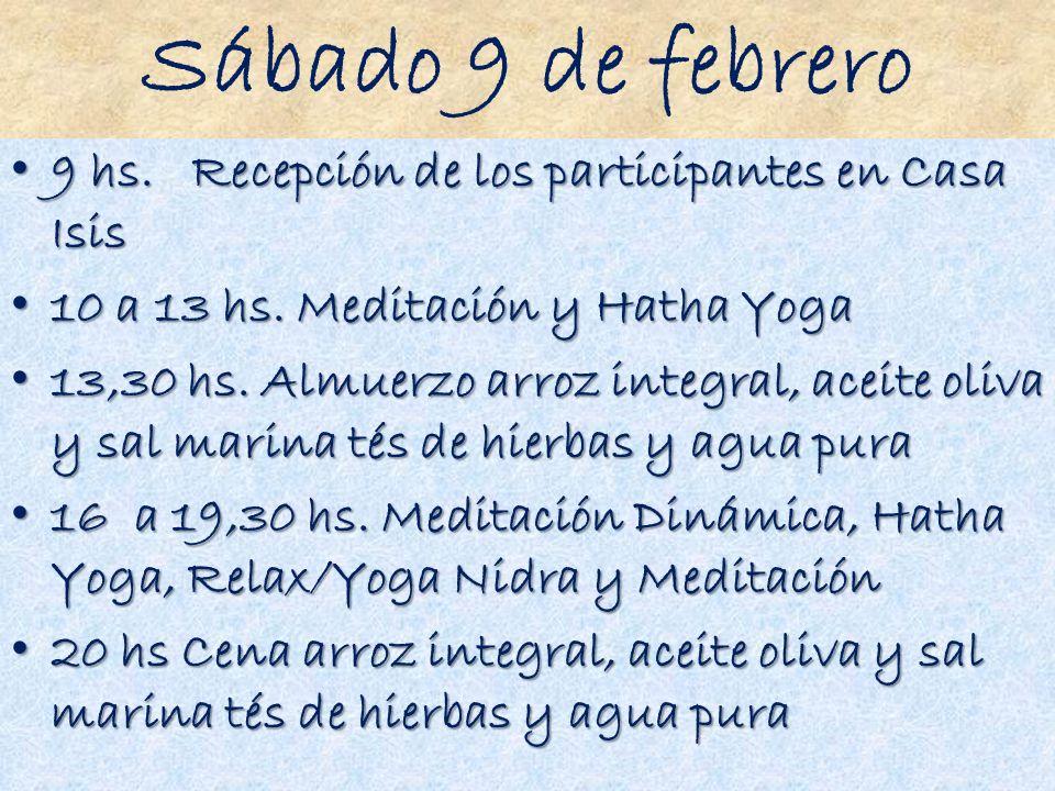 Sábado 9 de febrero 9 hs. Recepción de los participantes en Casa Isis 9 hs. Recepción de los participantes en Casa Isis 10 a 13 hs. Meditación y Hatha
