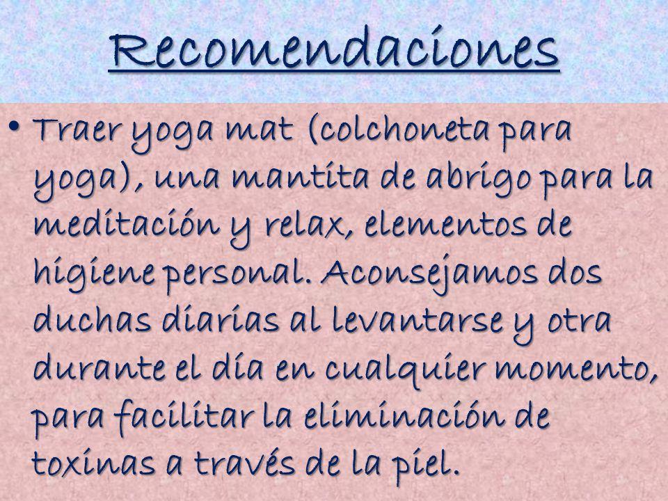 Recomendaciones Traer yoga mat (colchoneta para yoga), una mantita de abrigo para la meditación y relax, elementos de higiene personal. Aconsejamos do