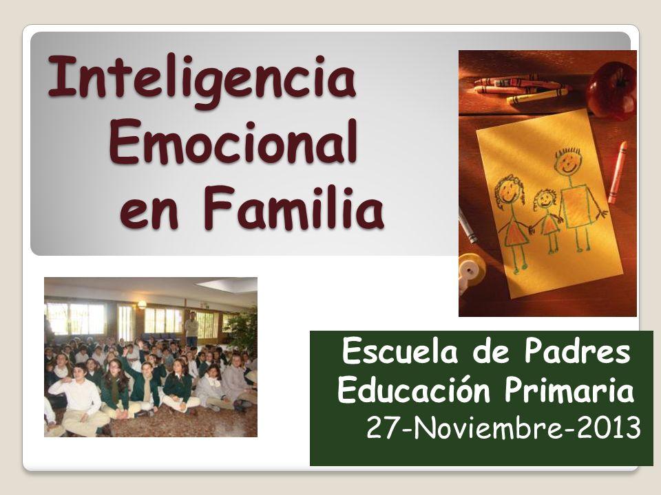 Inteligencia Emocional en Familia Escuela de Padres Educación Primaria 27-Noviembre-2013