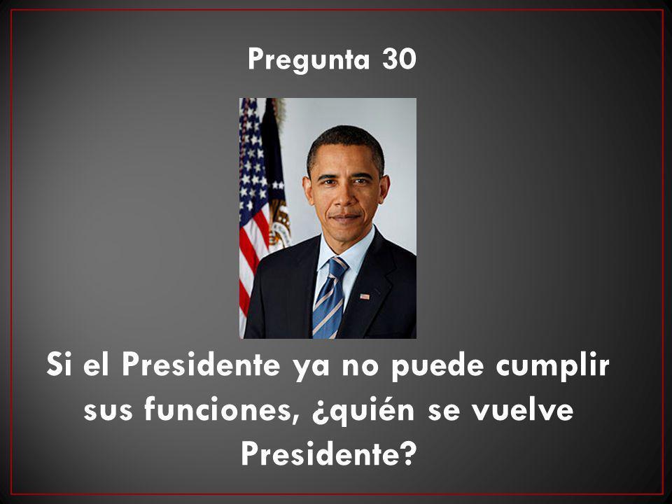 Si el Presidente ya no puede cumplir sus funciones, ¿quién se vuelve Presidente? Pregunta 30