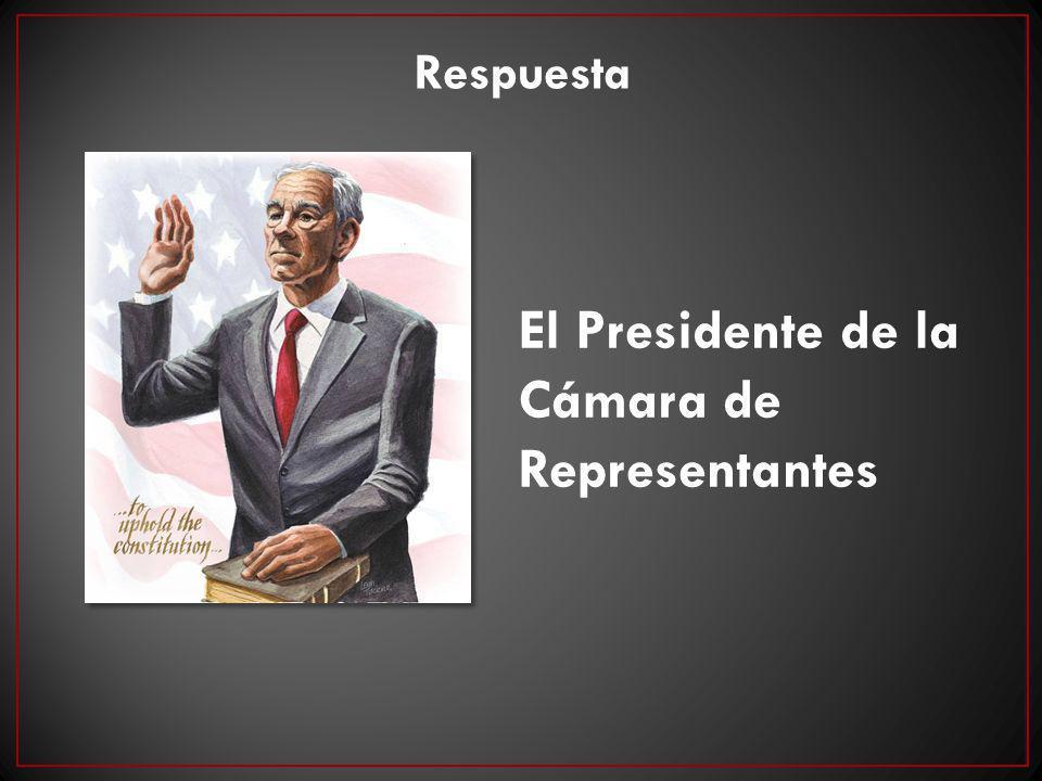 El Presidente de la Cámara de Representantes Respuesta