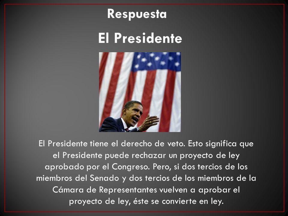 Respuesta El Presidente El Presidente tiene el derecho de veto. Esto significa que el Presidente puede rechazar un proyecto de ley aprobado por el Con
