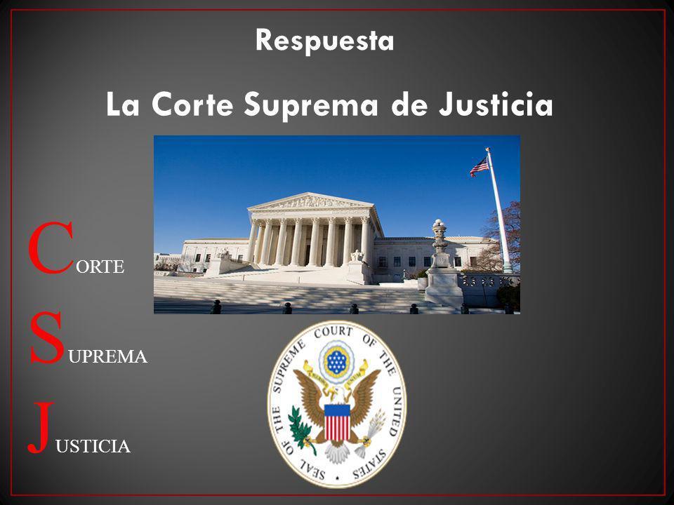 C ORTE S UPREMA J USTICIA Respuesta La Corte Suprema de Justicia