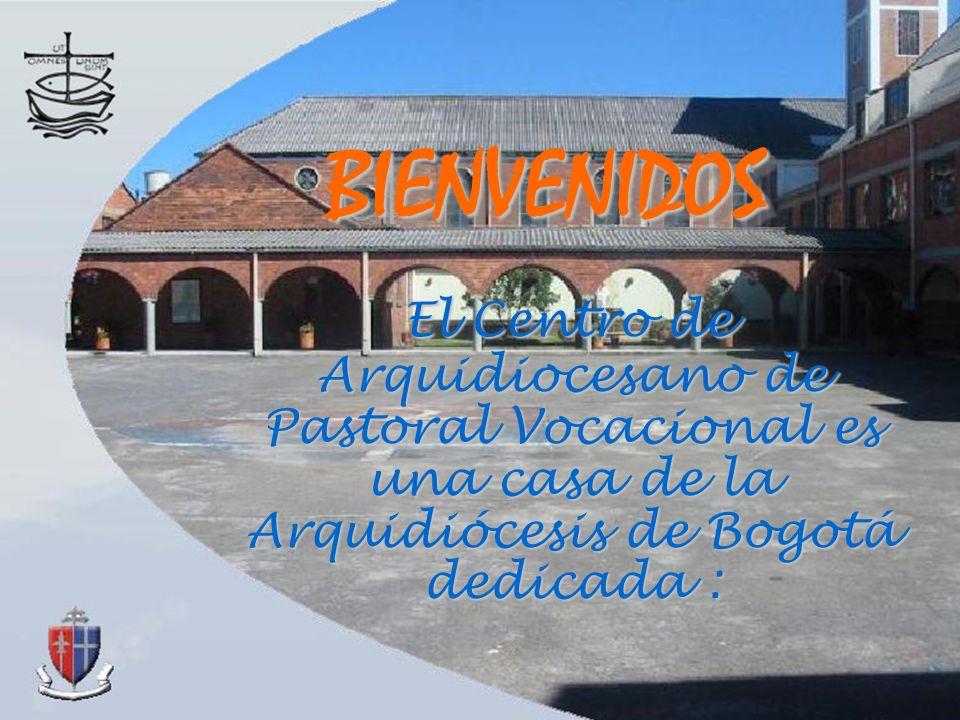 El Centro de Arquidiocesano de Pastoral Vocacional es una casa de la Arquidiócesis de Bogotá dedicada : El Centro de Arquidiocesano de Pastoral Vocaci