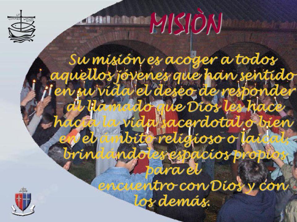 Su misión es acoger a todos aquellos jóvenes que han sentido en su vida el deseo de responder en su vida el deseo de responder al llamado que Dios les