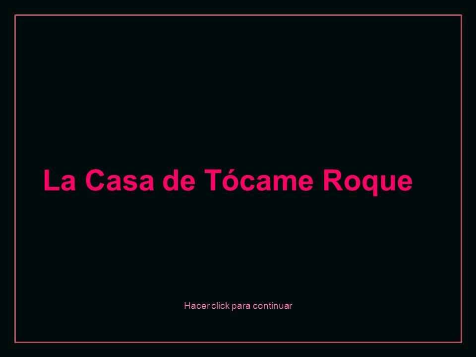 Hacer click para continuar La Casa de Tócame Roque