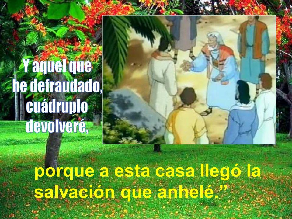 y, humilde, habló con rubor: Doy la mitad de mis bienes a los más pobres, Señor.